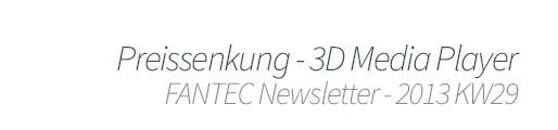 FANTEC Newsletter 2013 KW29 - Neue Preise.